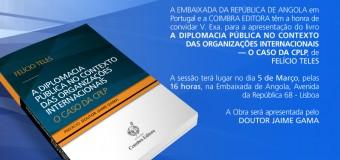 """Lançamento do livro """"A Diplomacia Pública no Contexto das Organizações Internacionais – O Caso da CPLP"""" do Dr. Felício Teles – 5 Março"""