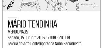 Artista plástico Mário Tendinha inaugura exposição – 15 Outubro
